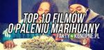 Top 10 filmów o paleniu marihuany